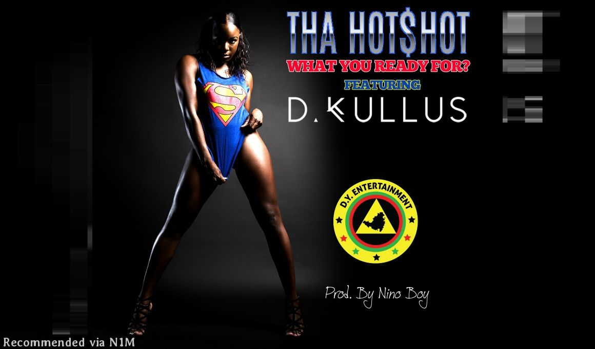 Tha Hot$hot - What You Ready For Feat. D. Kullus