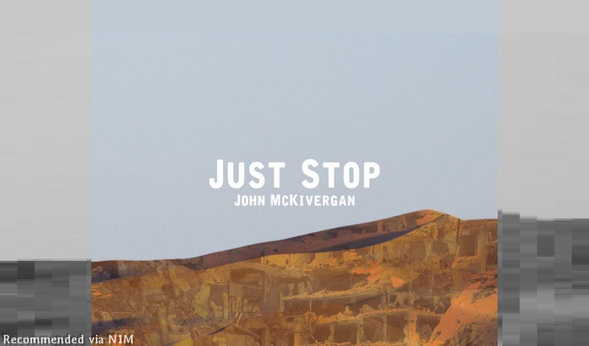 Just Stop  (John McKivergan / Laetoli Music)