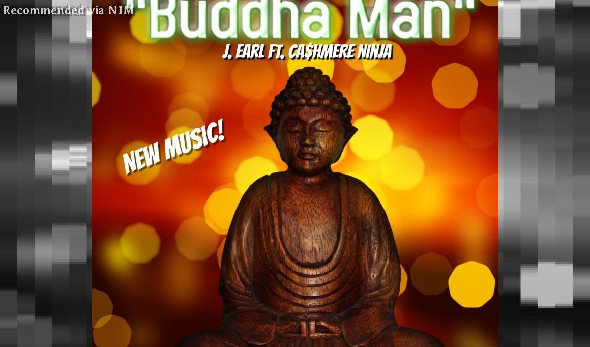 Buddha Man ft. J Earl & Cashmere Ninja