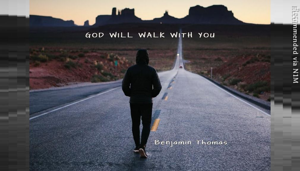 "GOD WILL WALK WITH YOU (WINGS) "" THIS IS A SONG FOR THOSE WHO WALK IN FEAR, AND ARE SEARCHING FOR AN ANSWER """