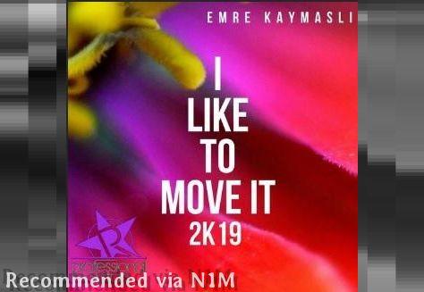 Emre Kaymaslı - I Like To Move It 2K19 (Gianni Piras Remix)