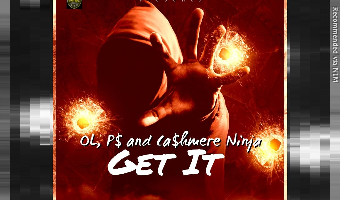 Get It ft. OL, P$ and Cashmere Ninja