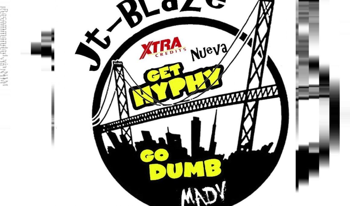 Get Hyphy Go Dumb by JT-Blaze Feat. XtraCredits, Nueva Valenti, & Madv (Prod. by Dopeboys Music)