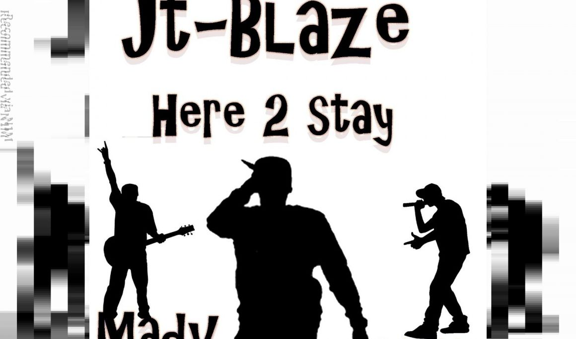 Here 2 Stay by JT-Blaze Feat. Catch xxii & Madv