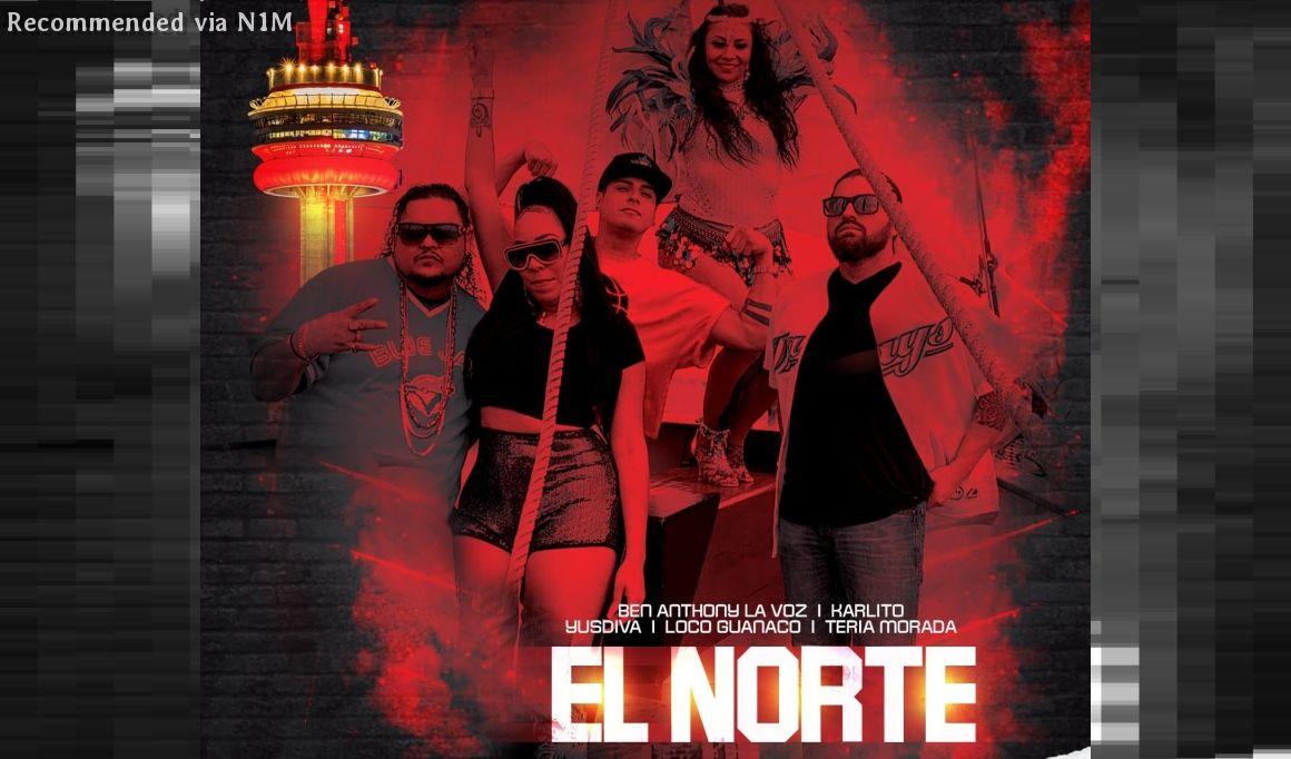 El Norte - BenAnthony LaVoz, Teria Morada, Karlito, Yusdiva & Loco Guanaco.
